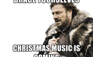 Brace yourselves, Christmas music is coming.