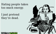 Hating people takes too much energy