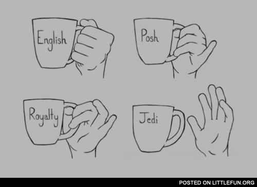 A cup: English, posh, royalty, jedi.