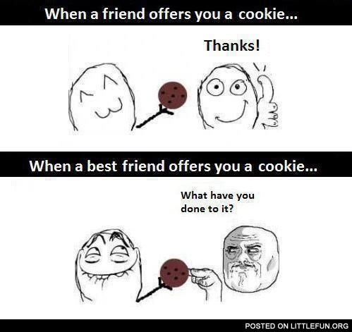 When a friend offers you a cookie