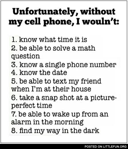 Without my cell phone I wouldn't