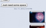 She told me she needs some space