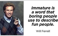 Immature is a word that...
