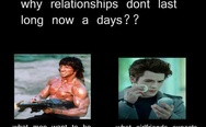 That's why relationships don't last long nowadays