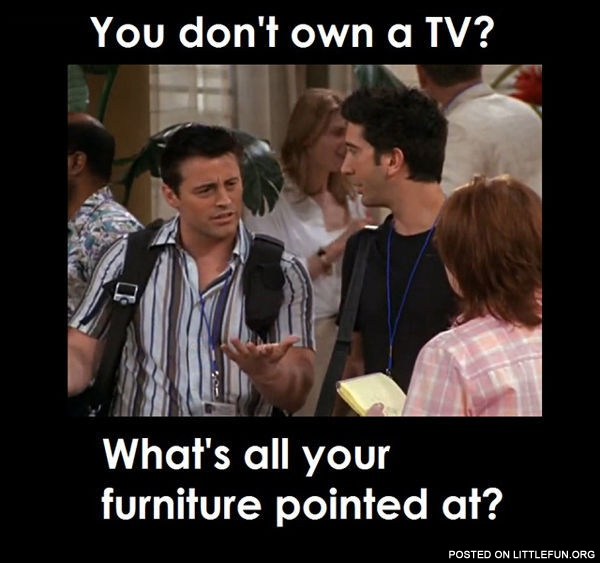 You Don't Own A TV?