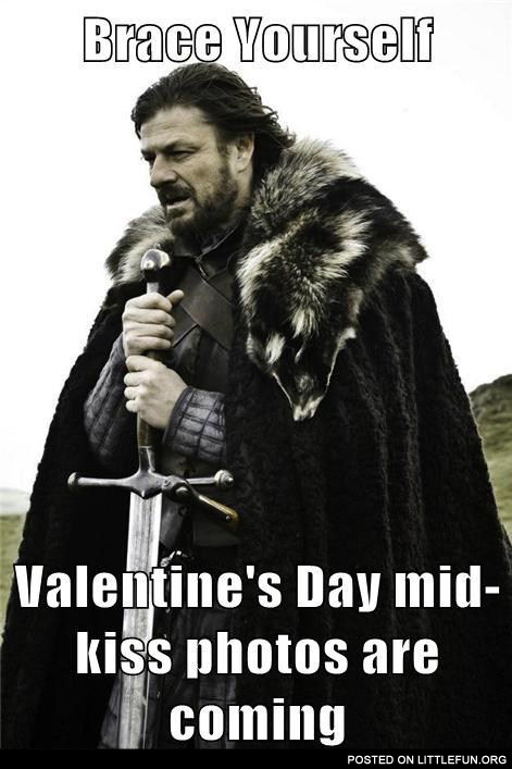 Brace yourself, Valentine's Day