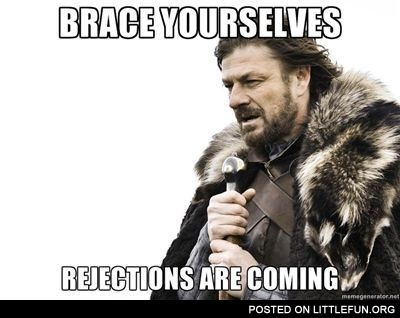 Rejections are coming