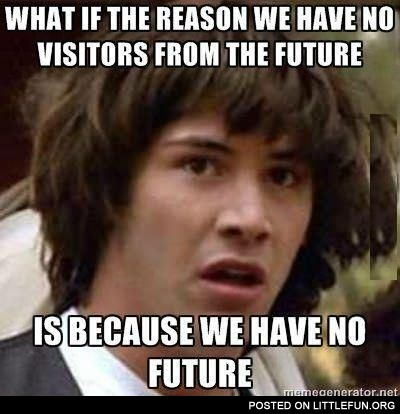 Because we have no future