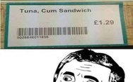 Tuna, c*m sandwich. What?