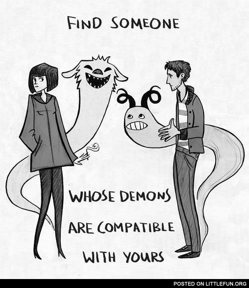 Find someone whose demons are compatible with yours
