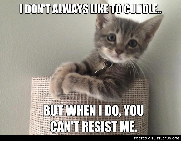 I don't always like to cuddle