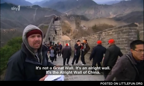 Great Wall of China is an alright wall