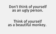 You are not an ugly person