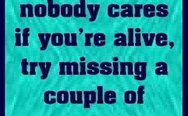 If you think nobody cares if you are alive