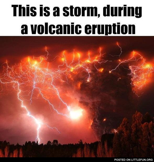 This is storm during a volcanic eruption