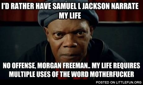 I'd rather have Samuel L Jackson narrate my life