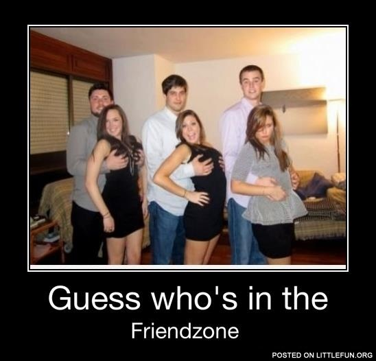 Guess who is in the friendzone