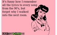 I remember all the lyrics to every song from the 90's