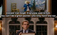 Vincent Van Gogh said