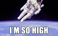 Dude, I'm so high right now!
