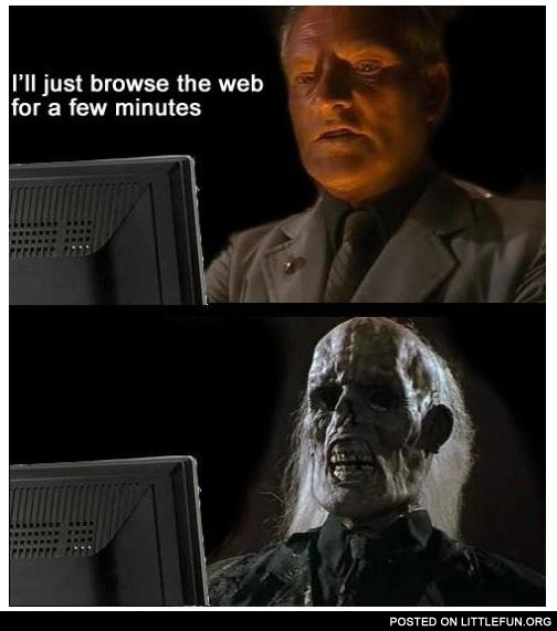 I'll just browse the web for a few minutes