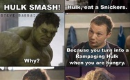 Hulk eat a snickers