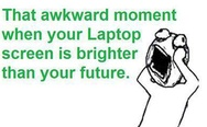 Your laptop screen is brighter than your future