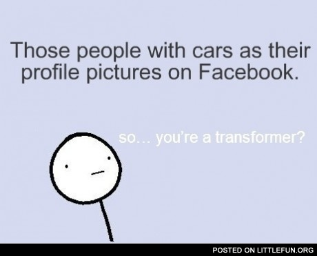 Those people with cars as their profile pictures