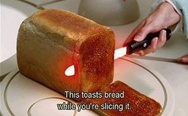 This toasts bread while you are slicing it