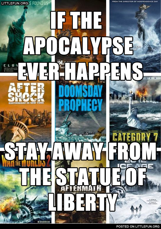 if the apocalypse ever happens stay away from the statue of liberty