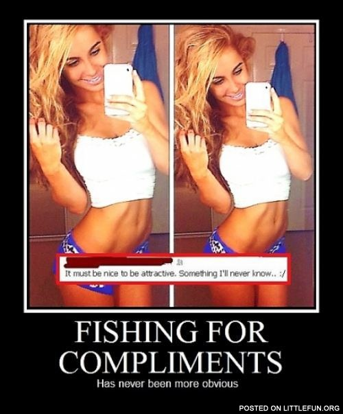 Fishing for compliments has never been more obvious.