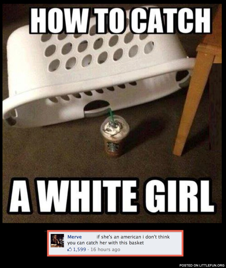 How to catch a white girl