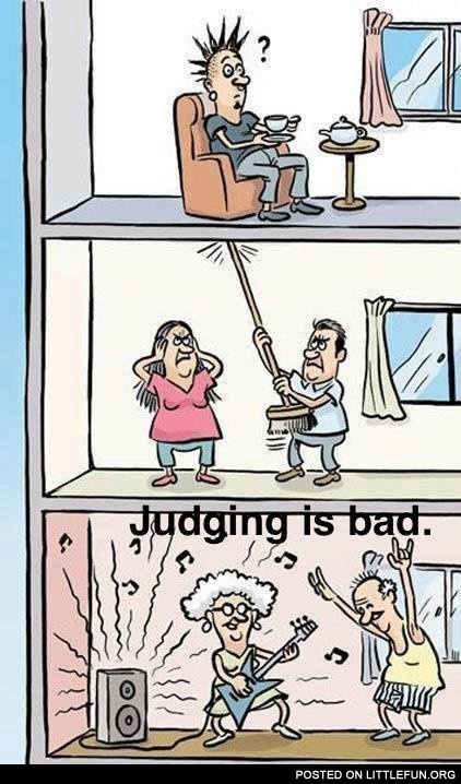 Judging is bad