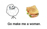 Go make me a woman