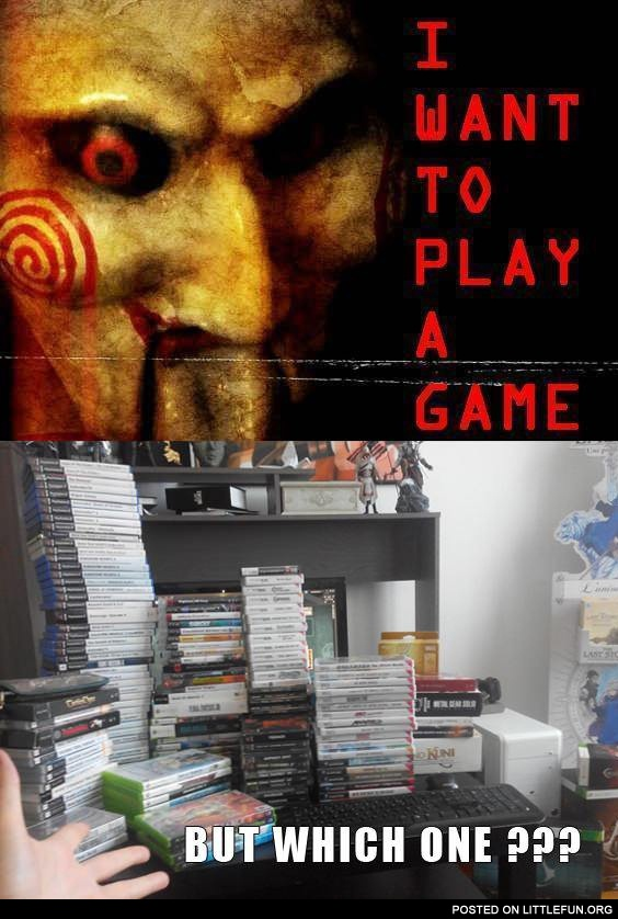 I want to play a game. But which one?