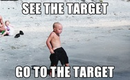 See the target, go to the target