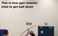 Gym teacher tried to get ball down