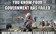 Your government has failed when your grandma starts to riot