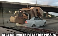 Because two trips are for p*ssies