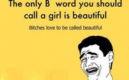B*tches love to be called beautiful
