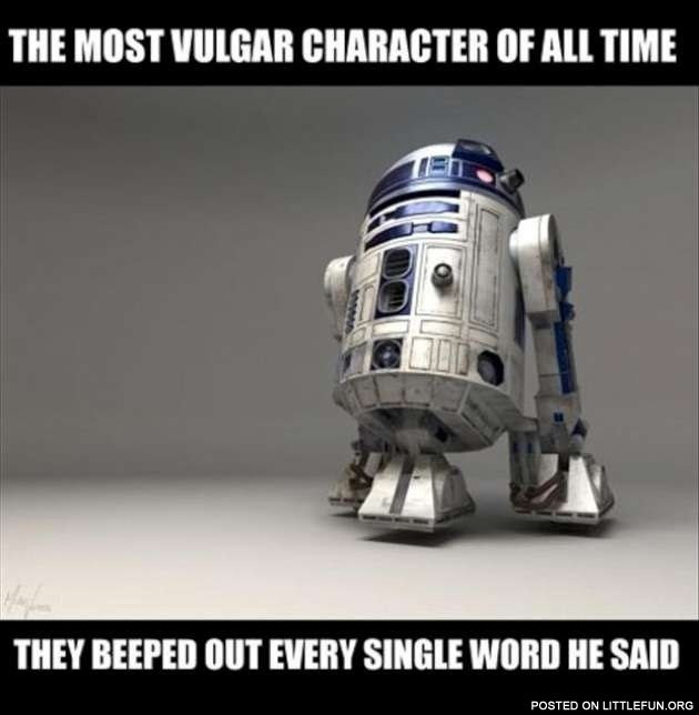 R2D2 the most vulgar character of all time
