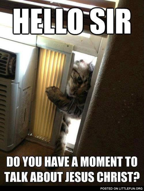 Hello sir, do you have a moment to talk about Jesus Christ?