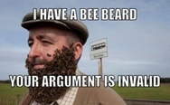 I have a bee beard, your argument is invalid