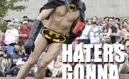 Haters gonna hate. Batman on the roller skates.