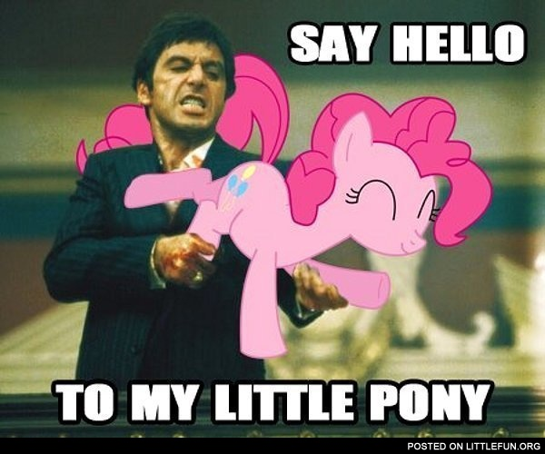 Say hello to my little pony
