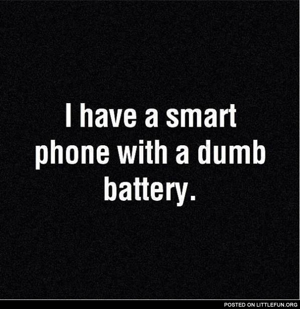 I have a smart phone with a dumb battery