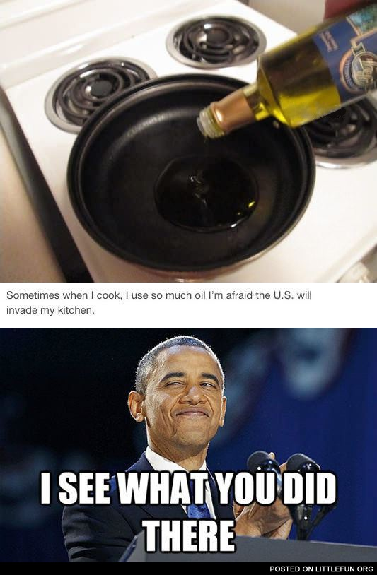 I use so much oil I'm afraid the U.S. will invade my kitchen
