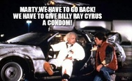 Marty, we have to go back, we have to give Billy Ray Cyrus a condom