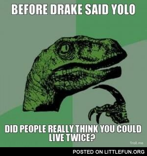 Before Drake said YOLO