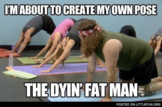 The new pose at yoga - the dying fat man